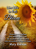 Live Life in Full Bloom: Devotions to transform your ordinary path from the mundane and the mayhem into extraordinary living with Christ.