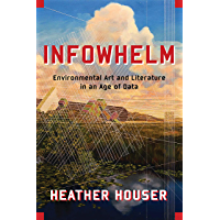 Infowhelm: Environmental Art and Literature in an Age of Data