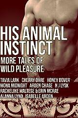 His Animal Instinct: More Tales of Wild Pleasure Kindle Edition
