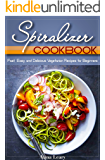 Spiralizer Cookbook: Fast, Easy, and Delicious Vegetarian Recipes for Beginners