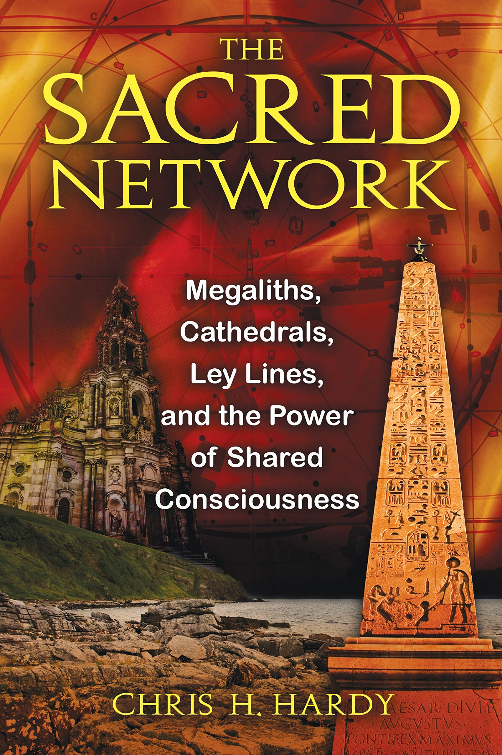 The Sacred Network: Megaliths, Cathedrals, Ley Lines, and