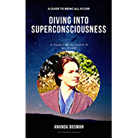 "Diving into Superconsciousness: A Classic from author of ""All is God"". (English Edition)"