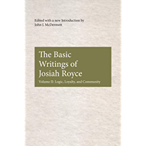 The Basic Writings of Josiah Royce, Volume II: Logic, Loyalty, and Community (American Philosophy Book 17)