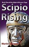Scipio Rising - 2nd Edition: Book One of the Scipio Africanus Saga (English Edition)
