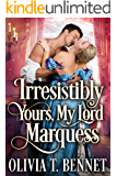 Irresistibly yours, My Lord Marquess: A Steamy Historical Regency Romance Novel