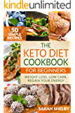 The Keto Diet Cookbook for Beginners: 50 Simple Recipes, Weight Loss, Low Carb, Regain Your Energy: (The Ketogenic Diet For Beginners)