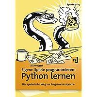 Eigene Spiele programmieren – Python lernen: Der spielerische Weg zur Programmiersprache