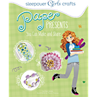 Paper Presents You Can Make and Share (Sleepover Girls Crafts)