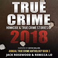 True Crime: Homicide & True Crime Stories of 2018: Annual True Crime Anthology, Book 3