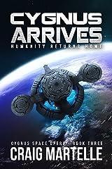 Cygnus Arrives: Humanity Returns Home (Cygnus Space Opera Book 3) Kindle Edition