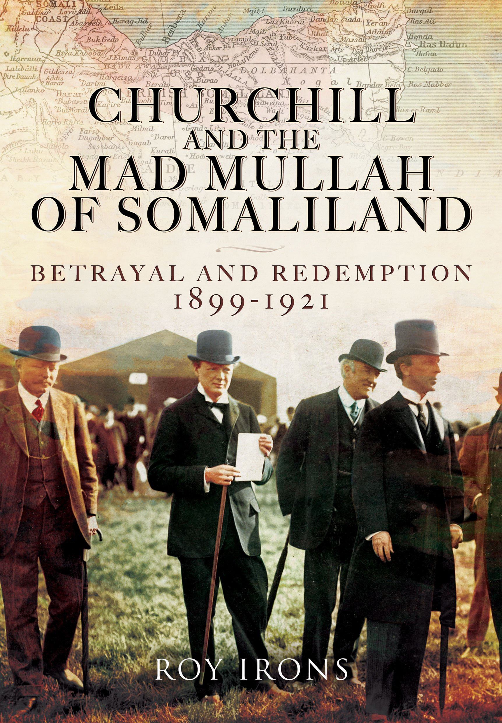 Amazon.com: Churchill and the Mad Mullah of Somaliland: Betrayal and  Redemption 1899-1921 (9781783463800): Roy Irons: Books