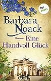 Eine Handvoll Glück: Roman