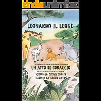 Leonardo Il Leone: Un Atto Di Coraggio (Italian Edition)