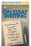 On Essay Writing: A pathway to success in IELTS, TOEFL, TOEIC, and Cambridge exams (English Edition)