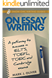 On Essay Writing: A pathway to success in IELTS, TOEFL, TOEIC, and Cambridge exams