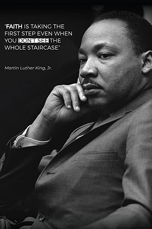 Amazon Com Martin Luther King Jr Poster Featuring Famous Quote Faith Is Taking The First Step Even When You Don T See The Whole Staircase Posters Prints