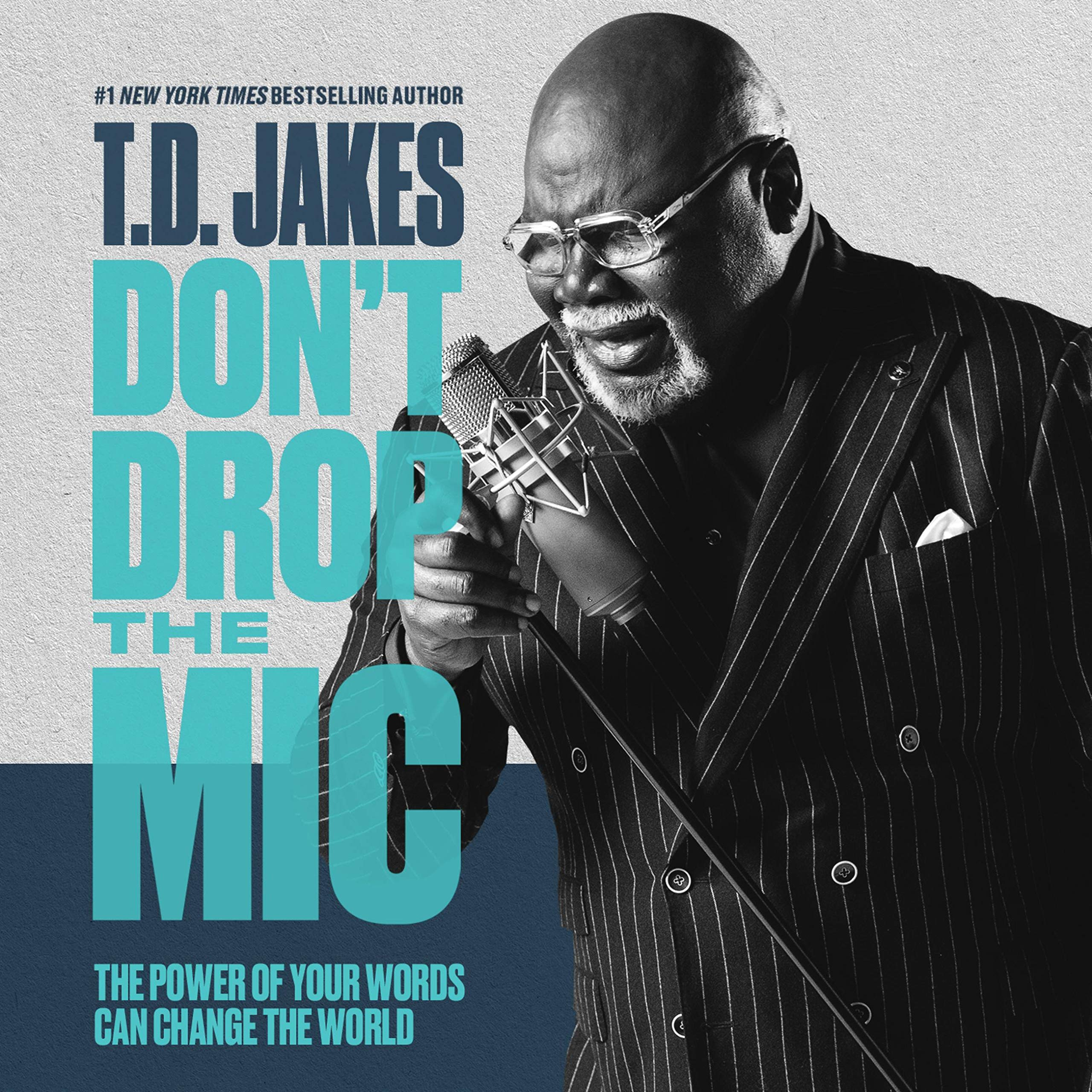 "T. D. Jakes Encourages Christians to Engage in Effective, God-Glorifying Communication on Social Media and Share Content That 'Sheds Light Rather Than Generates Heat' as He Releases New Book ""Don't Drop the Mic: The Power of Words Can Change the World"""