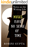 Muses have No Sense of Time: Notes on the Writing Life