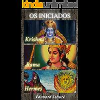 Édouard Schuré - Os Iniciados: Krishna, Rama, e, Hermes Trismegisto (volume I)