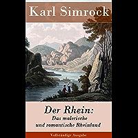 Der Rhein: Das malerische und romantische Rheinland (Vollständige Ausgabe)
