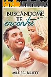 Buscándome te encontré (Spanish Edition)