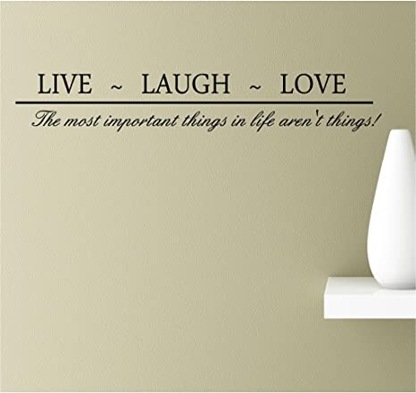 Amazoncom Live Laugh Love The Most Important Things In Life Aren