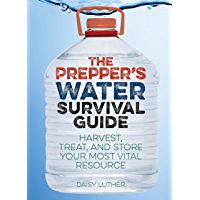 The Prepper's Water Survival Guide: Harvest, Treat, and Store Your Most Vital Resource (Preppers)