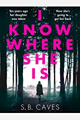 I Know Where She Is: a breathtaking thriller that will have you hooked from the first page Kindle Edition