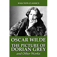 The Picture of Dorian Grey and Other Works by Oscar Wilde (Halcyon Classics)