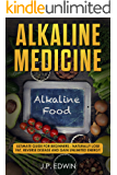 Alkaline Medicine: Ultimate Guide for Beginners - Naturally Lose Fat, Reverse Disease and Gain Unlimited Energy