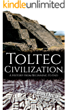 Toltec Civilization: A History from Beginning to End (Mesoamerican History Book 4)