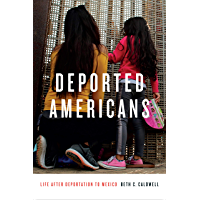 Deported Americans: Life after Deportation to Mexico (English Edition)