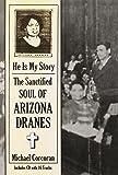 ARIZONA DRANES-HE IS MY STORY : THE SANCTI