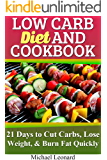 Low Carb Diet and Cookbook: 21 Days to Cut Carbs, Lose Weight, & Burn Fat Quickly (Ketogenic Diet, Low Carb Recipes, Weight Loss, Low Carb Meal Prep)