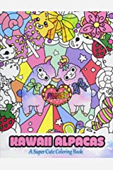 Kawaii Alpacas: A Super Cute Coloring Book (Kawaii, Manga and Anime Coloring Books for Adults, Teens and Tweens) (Volume 4) Paperback