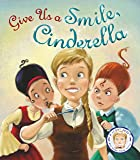 Fairytales Gone Wrong: Give Us A Smile, Cinderella: A Story About Personal Hygiene