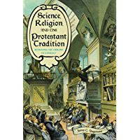 Science, Religion, and the Protestant Tradition: Retracing the Origins of Conflict (Sci & Culture in the Nineteenth Century) (English Edition)