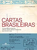 Cartas Brasileiras. Correspondências Históricas, Políticas, Célebres, Hilárias e Inesquecíveis que Marcaram o País