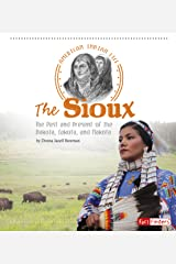 The Sioux: The Past and Present of the Dakota, Lakota, and Nakota (American Indian Life) Kindle Edition