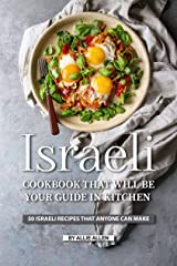 Israeli Cookbook That Will Be Your Guide in Kitchen: 50 Israeli Recipes That Anyone Can Make Kindle Edition