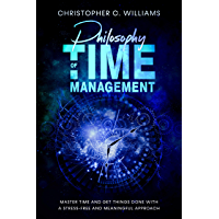 Philosophy of Time Management: Get Things Done With a Stress-Free and Meaningful Approach (Increase productivity) (English Edition)