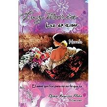 Luz María Luz de amor: El amor que fue para no ser lo que es (Spanish Edition) Oct 6, 2016