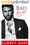 Bad For Me (A Billionaire Romance Novel) (English Edition)