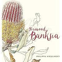 Firewood Banksia: Illustrated Native Flora