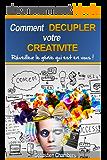 Comment décupler votre créativité: Réveillez le génie qui est en vous! (Pensée intuitive t. 1)
