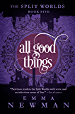 All Good Things: The Split Worlds - Book Five