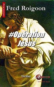 Opération Jésus: Un thriller politique (Rouge) (French Edition)