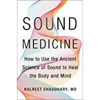 Sound Medicine: How to Use the Ancient Science of Sound to Heal the Bodyand Mind