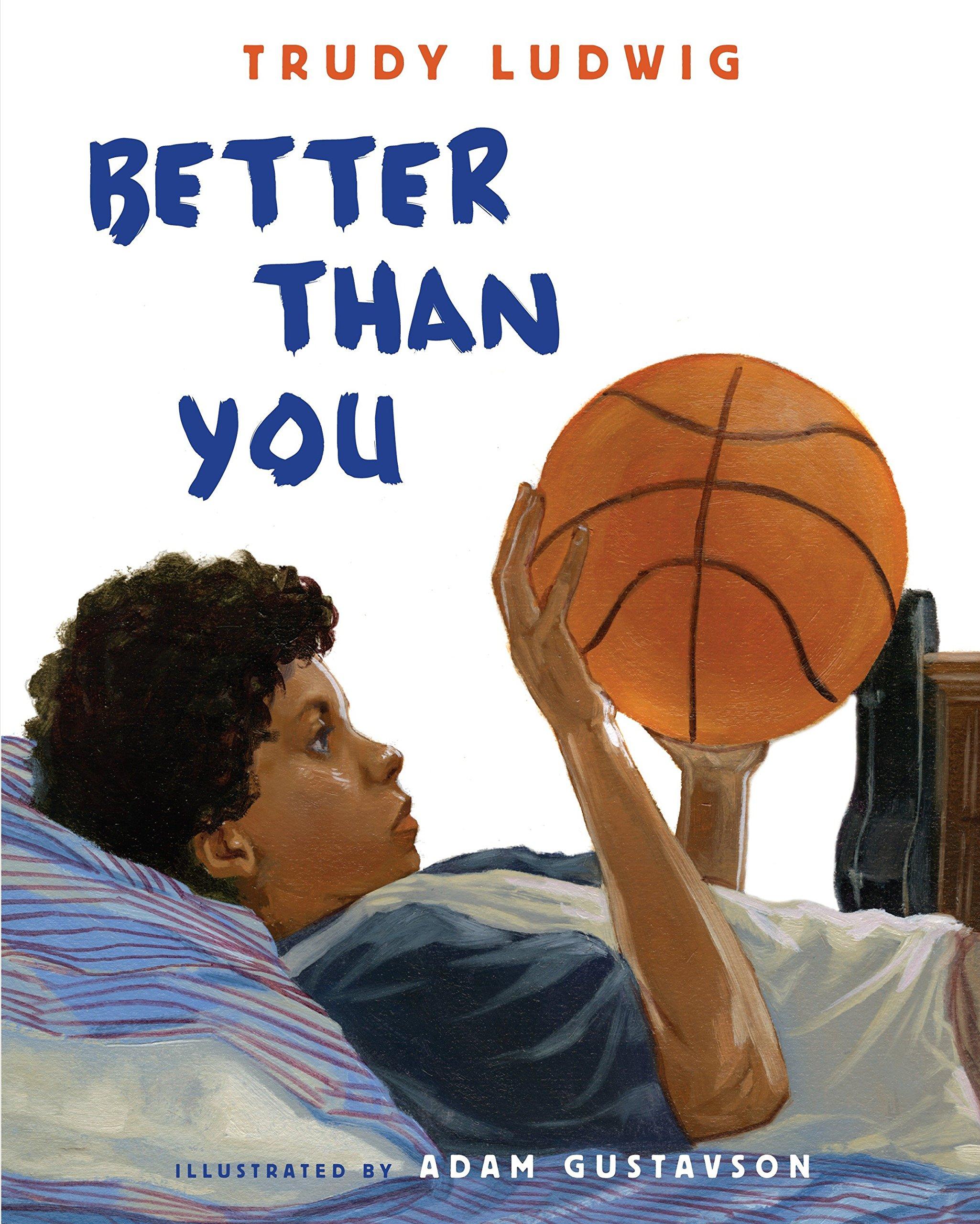 Better Than You: Ludwig, Trudy, Gustavson, Adam: 9781582463803: Amazon.com:  Books