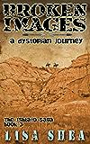 Broken Images - A Dystopian Journey (The Ishtato Saga Book 3)